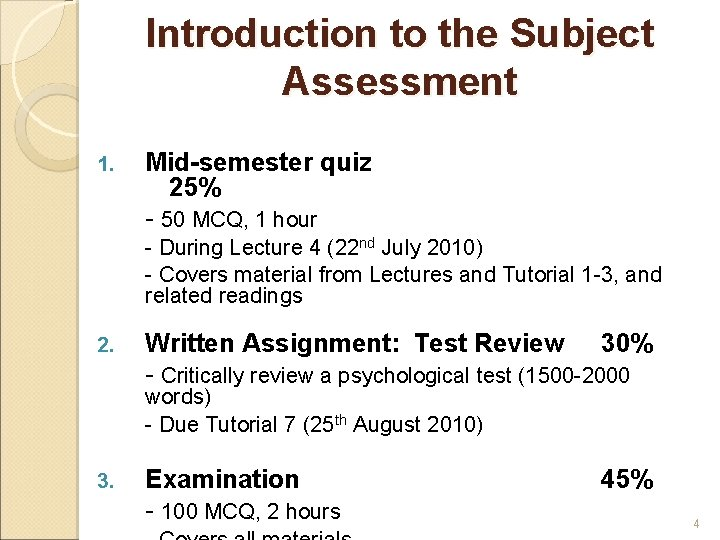 Introduction to the Subject Assessment 1. Mid-semester quiz 25% - 50 MCQ, 1 hour