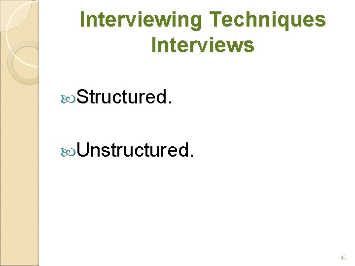 Interviewing Techniques Interviews Structured. Unstructured. 40