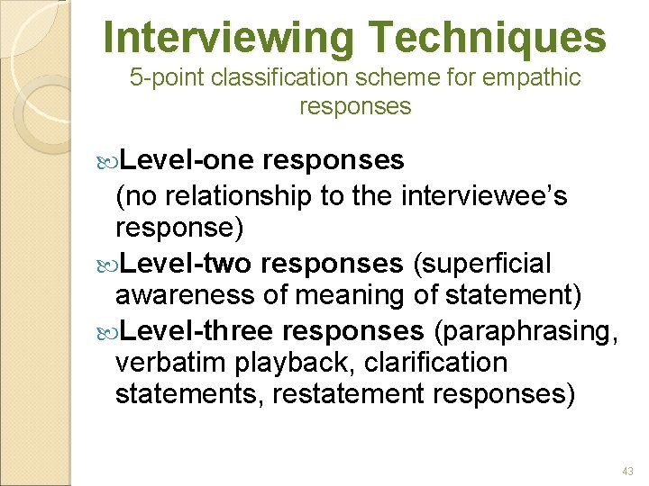 Interviewing Techniques 5 -point classification scheme for empathic responses Level-one responses (no relationship to