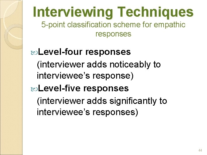 Interviewing Techniques 5 -point classification scheme for empathic responses Level-four responses (interviewer adds noticeably