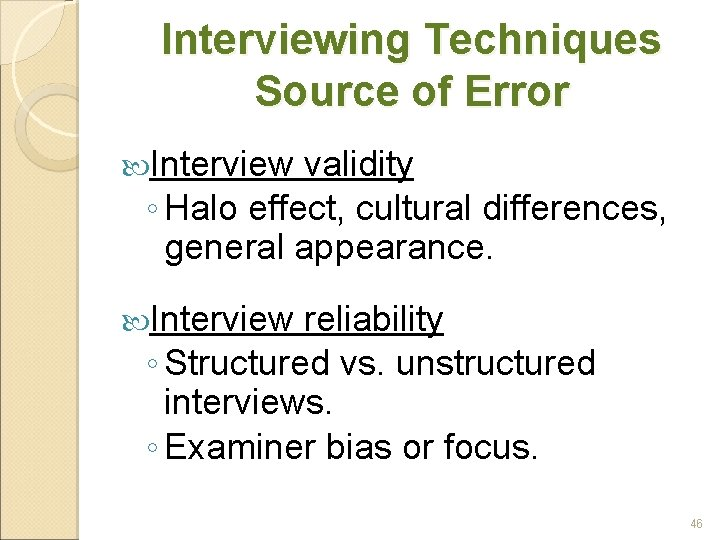 Interviewing Techniques Source of Error Interview validity ◦ Halo effect, cultural differences, general appearance.