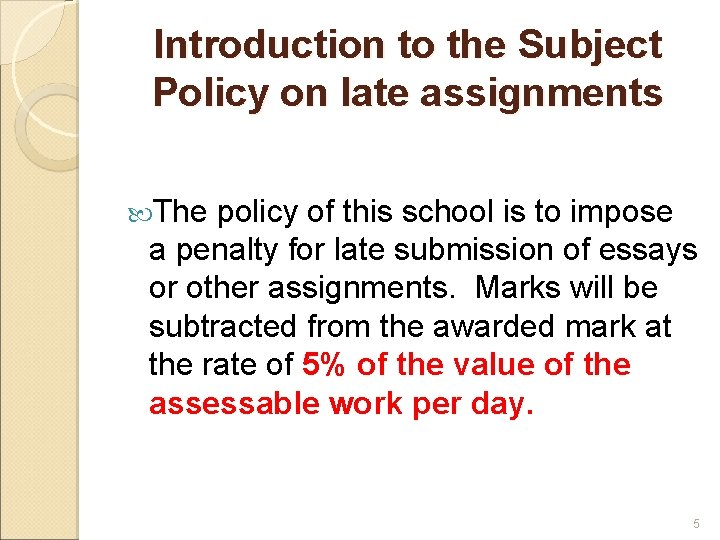 Introduction to the Subject Policy on late assignments The policy of this school is