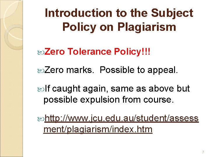 Introduction to the Subject Policy on Plagiarism Zero Tolerance Policy!!! Zero marks. Possible to