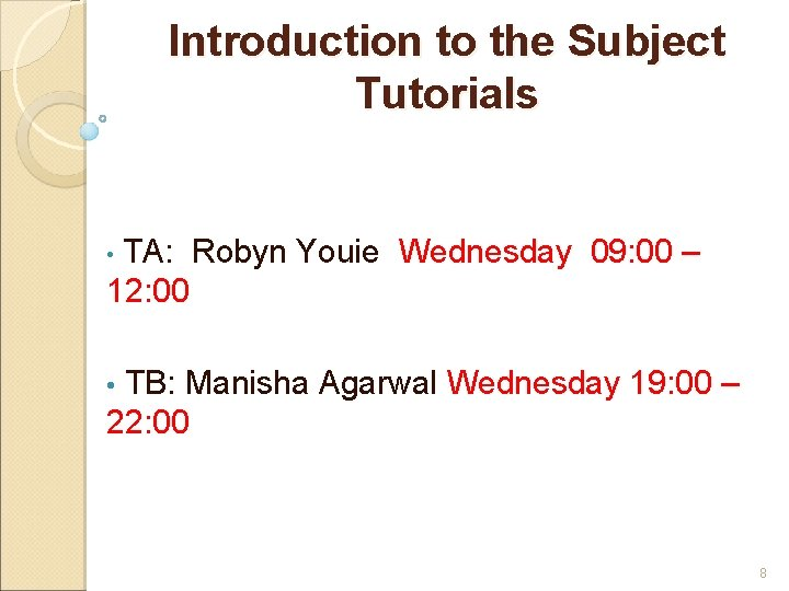 Introduction to the Subject Tutorials TA: Robyn Youie Wednesday 09: 00 – 12: 00