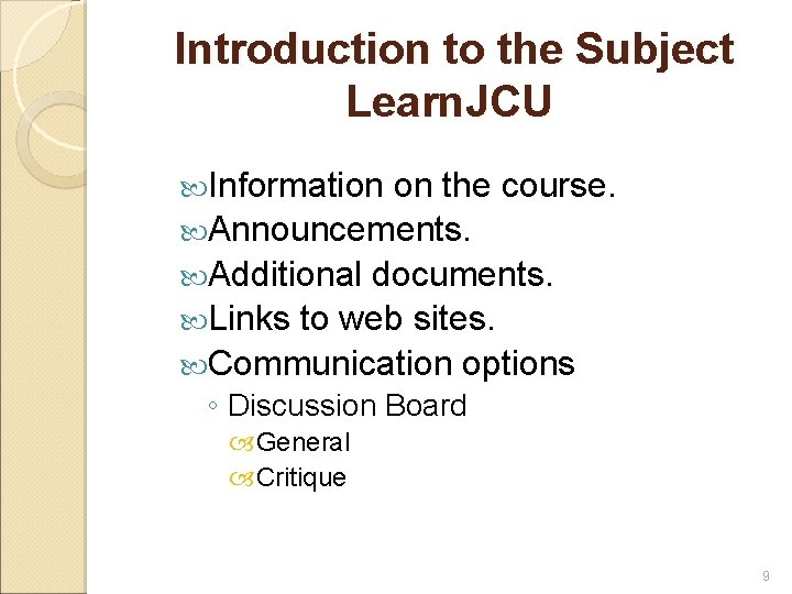 Introduction to the Subject Learn. JCU Information on the course. Announcements. Additional documents. Links
