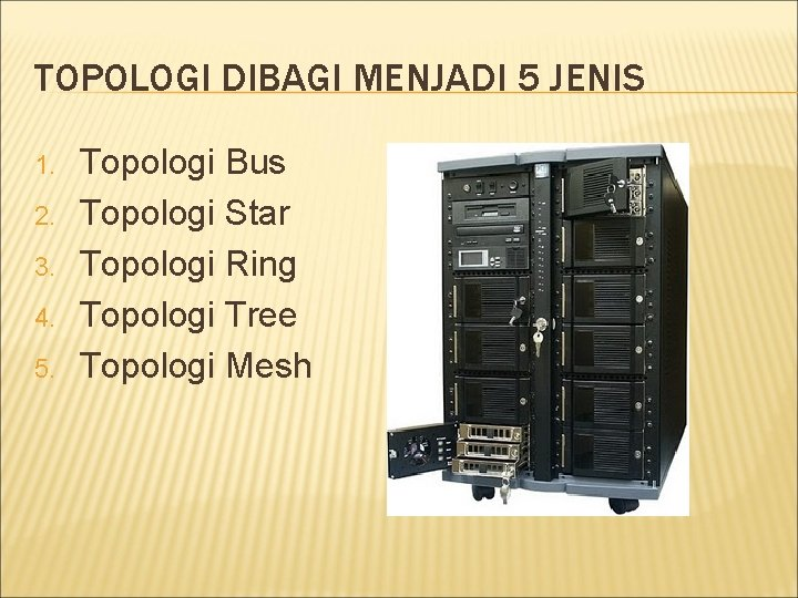 TOPOLOGI DIBAGI MENJADI 5 JENIS 1. 2. 3. 4. 5. Topologi Bus Topologi Star