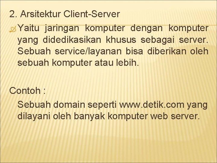 2. Arsitektur Client-Server Yaitu jaringan komputer dengan komputer yang didedikasikan khusus sebagai server. Sebuah