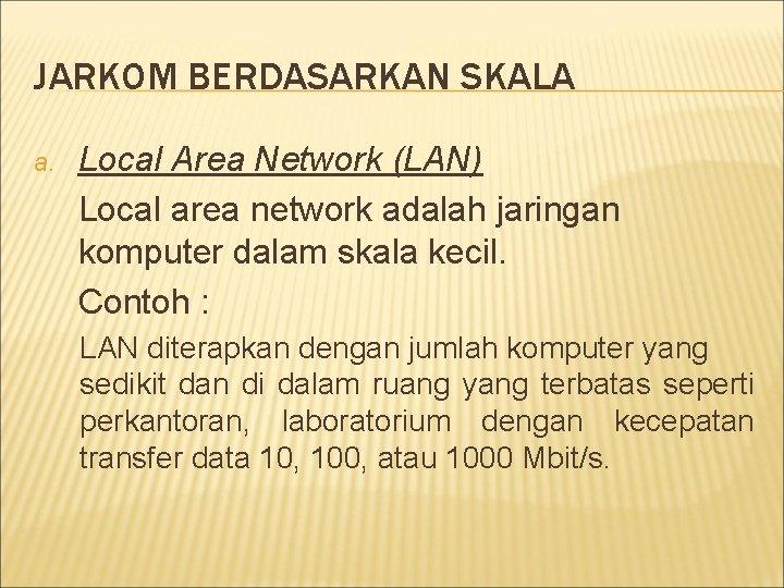 JARKOM BERDASARKAN SKALA a. Local Area Network (LAN) Local area network adalah jaringan komputer