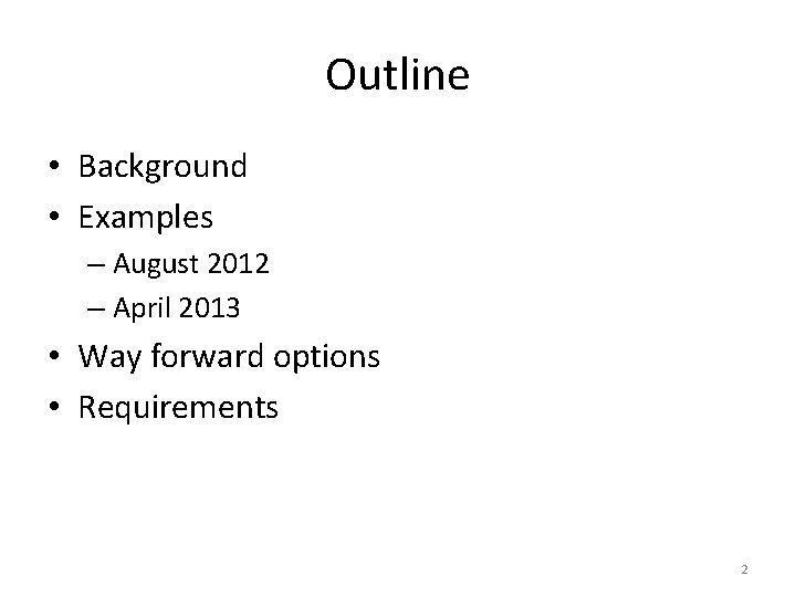 Outline • Background • Examples – August 2012 – April 2013 • Way forward