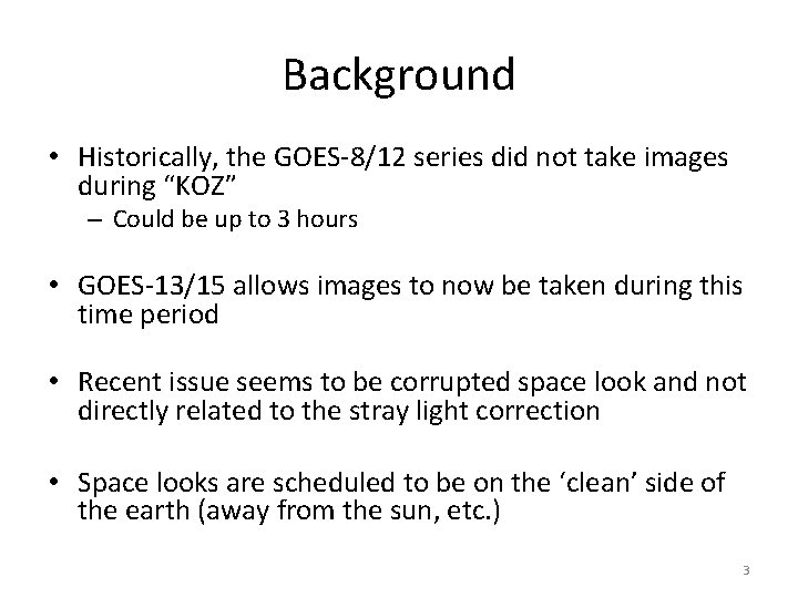 """Background • Historically, the GOES-8/12 series did not take images during """"KOZ"""" – Could"""