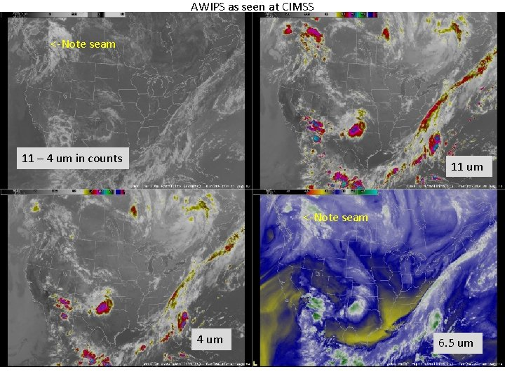 AWIPS as seen at CIMSS <-Note seam 11 – 4 um in counts 11