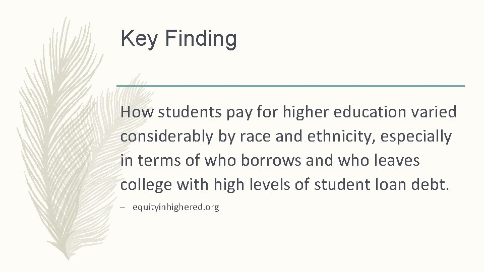 Key Finding How students pay for higher education varied considerably by race and ethnicity,