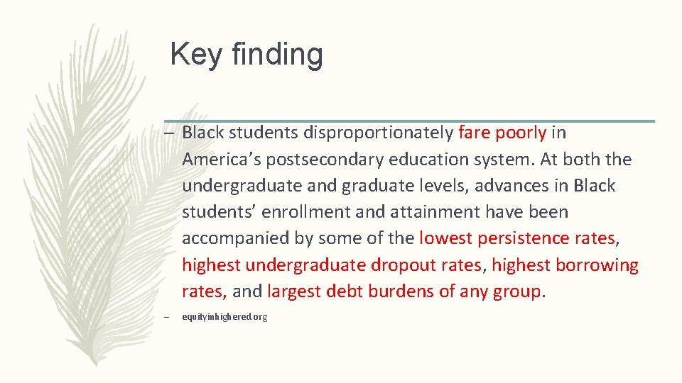 Key finding – Black students disproportionately fare poorly in America's postsecondary education system. At