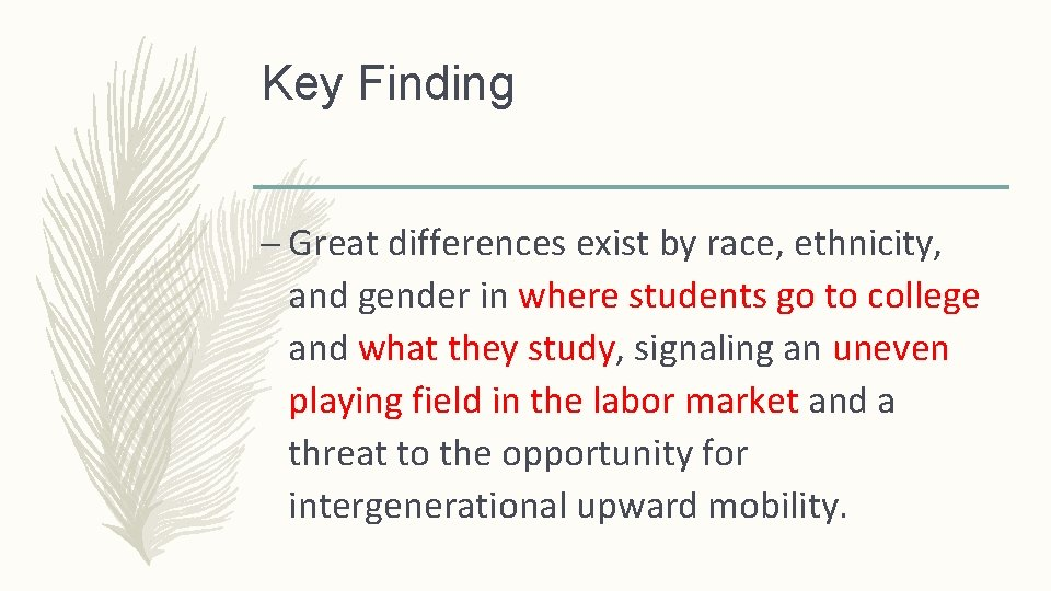 Key Finding – Great differences exist by race, ethnicity, and gender in where students