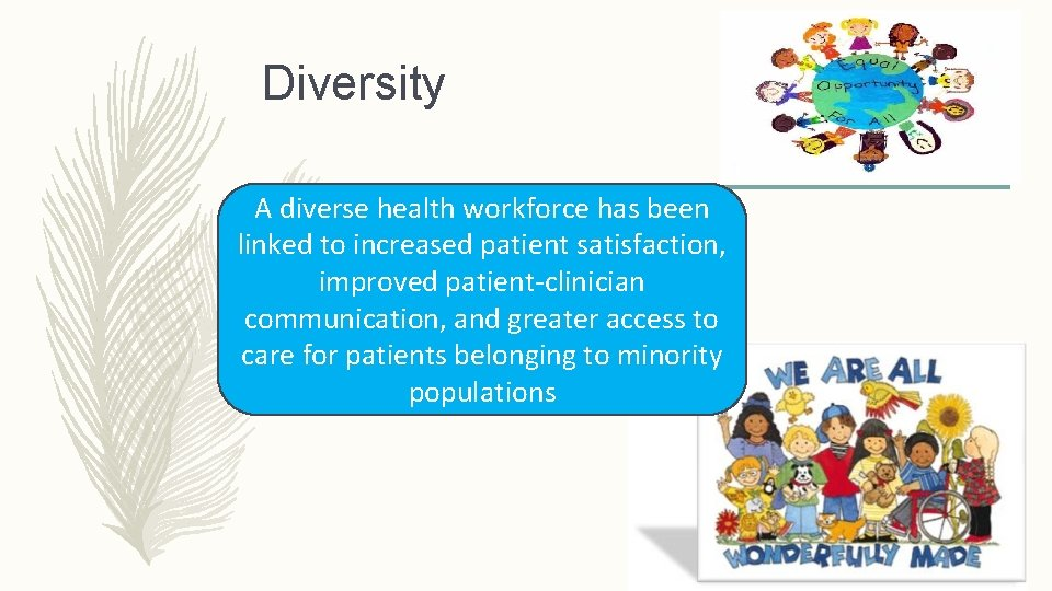Diversity A diverse health workforce has been linked to increased patient satisfaction, improved patient-clinician
