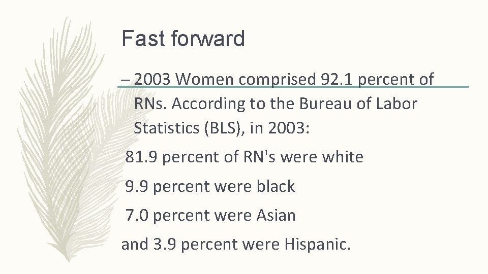 Fast forward – 2003 Women comprised 92. 1 percent of RNs. According to the
