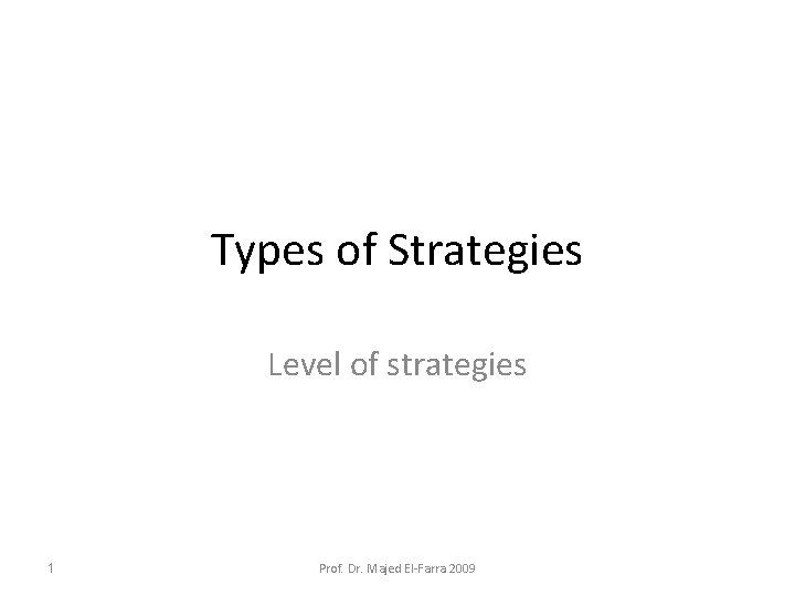 Types of Strategies Level of strategies 1 Prof. Dr. Majed El-Farra 2009