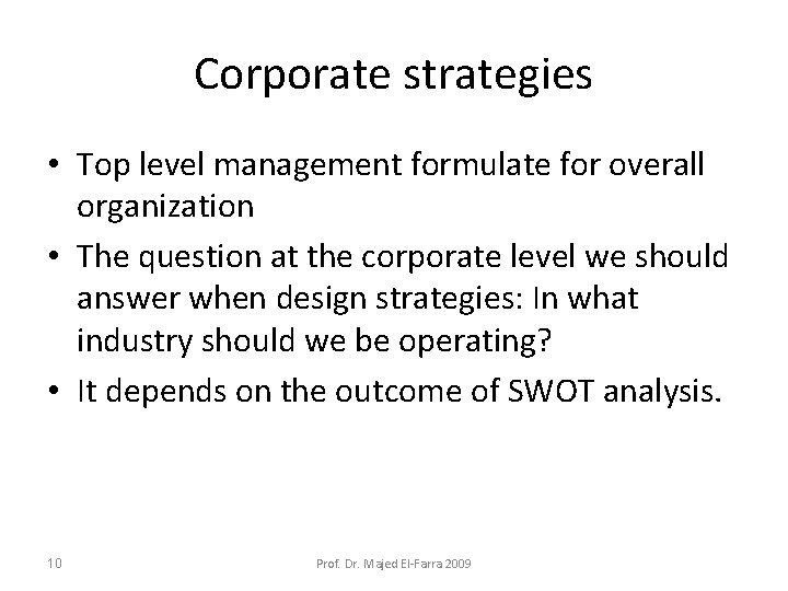 Corporate strategies • Top level management formulate for overall organization • The question at