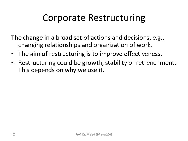 Corporate Restructuring The change in a broad set of actions and decisions, e. g.