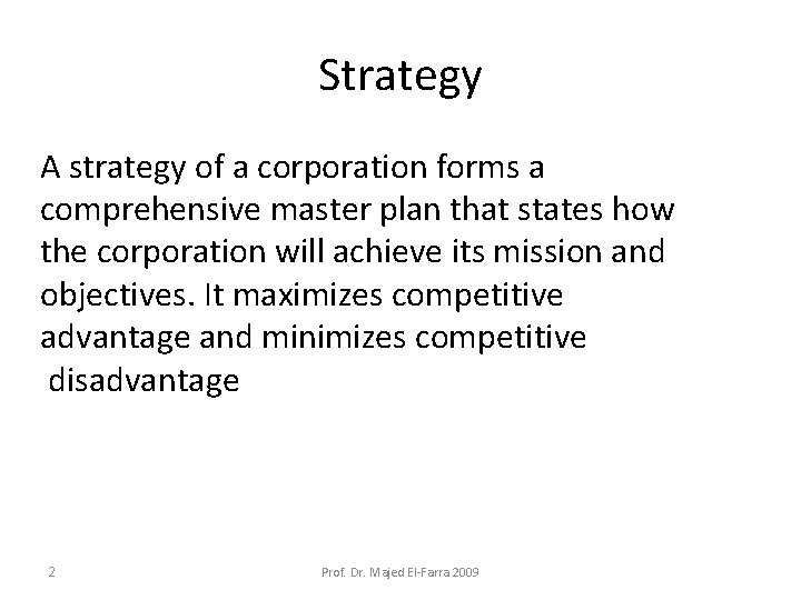Strategy A strategy of a corporation forms a comprehensive master plan that states how