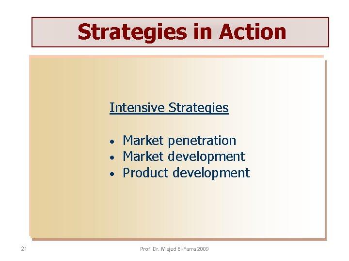 Strategies in Action Intensive Strategies • • • 21 Market penetration Market development Product