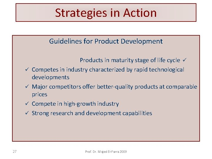 Strategies in Action Guidelines for Product Development ü ü 27 Products in maturity stage