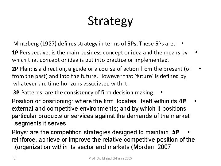 Strategy Mintzberg (1987) defines strategy in terms of 5 Ps. These 5 Ps are: