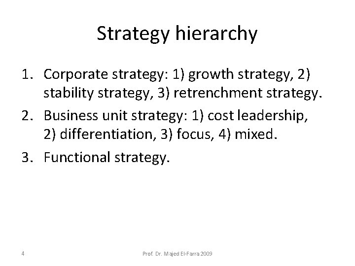 Strategy hierarchy 1. Corporate strategy: 1) growth strategy, 2) stability strategy, 3) retrenchment strategy.