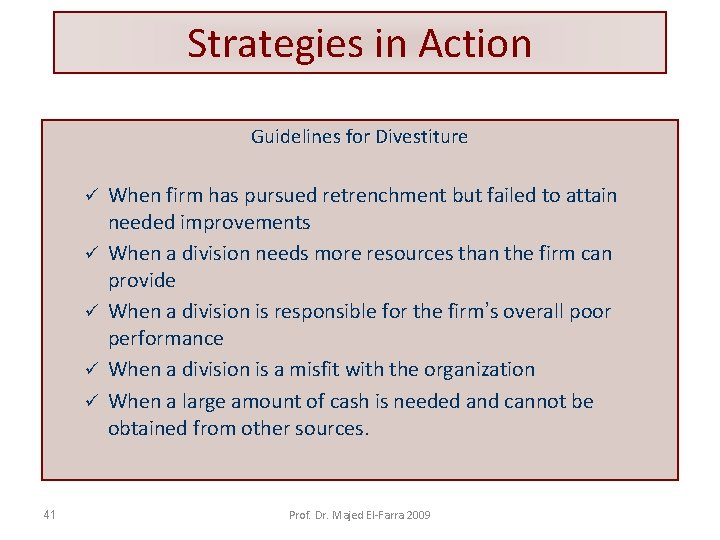 Strategies in Action Guidelines for Divestiture ü ü ü 41 When firm has pursued