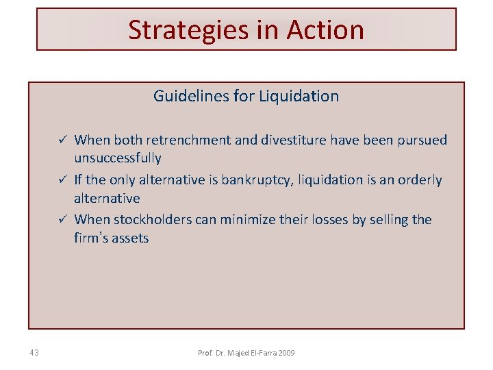 Strategies in Action Guidelines for Liquidation When both retrenchment and divestiture have been pursued