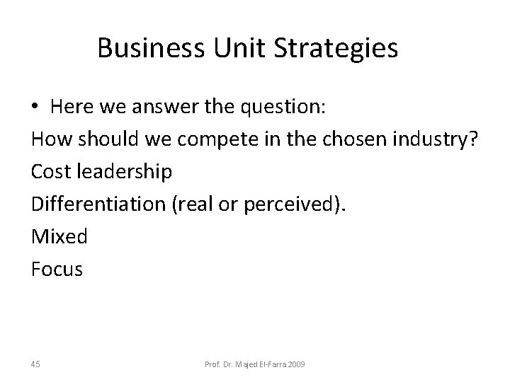 Business Unit Strategies • Here we answer the question: How should we compete in