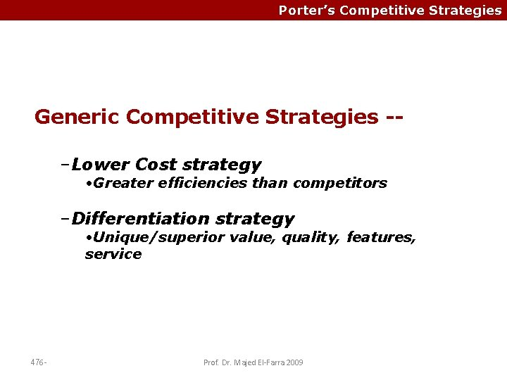 Porter's Competitive Strategies Generic Competitive Strategies -–Lower Cost strategy • Greater efficiencies than competitors