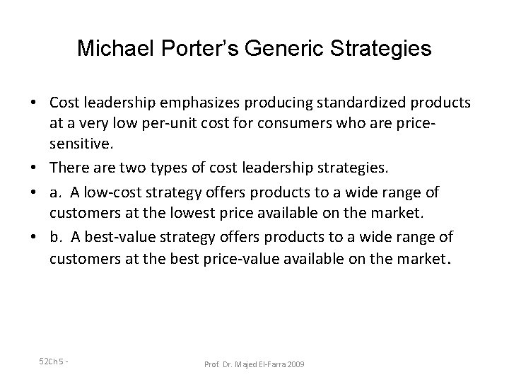 Michael Porter's Generic Strategies • Cost leadership emphasizes producing standardized products at a very