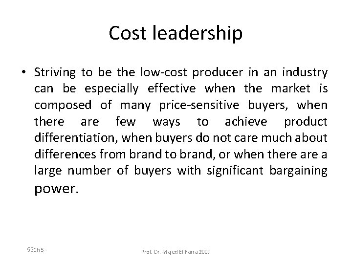 Cost leadership • Striving to be the low-cost producer in an industry can be
