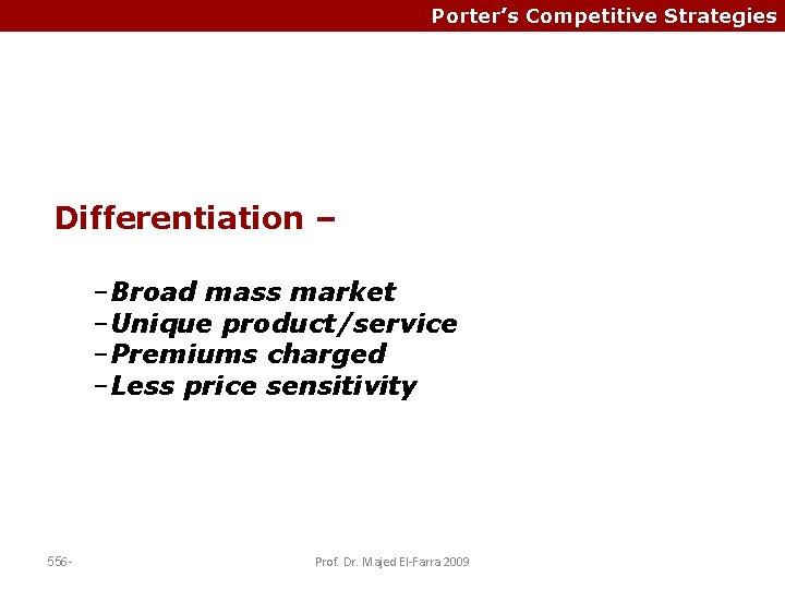 Porter's Competitive Strategies Differentiation – –Broad mass market –Unique product/service –Premiums charged –Less price