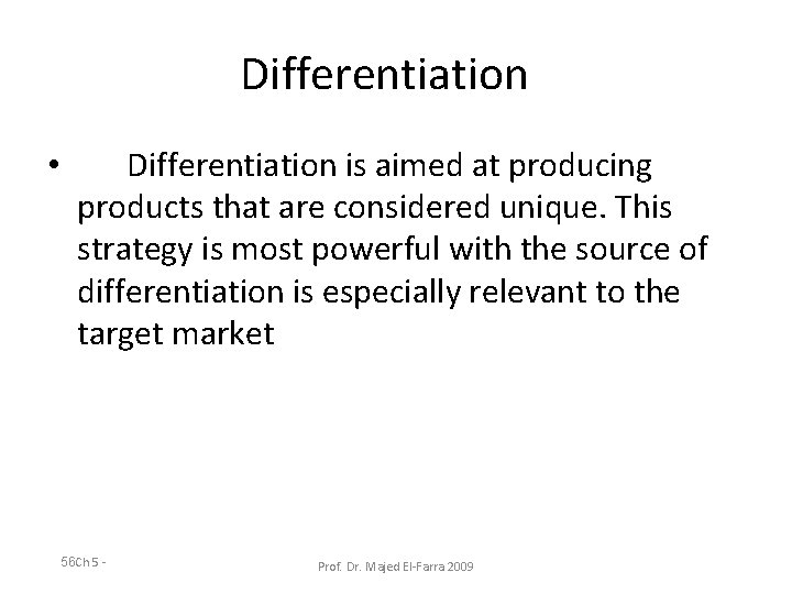 Differentiation • Differentiation is aimed at producing products that are considered unique. This strategy