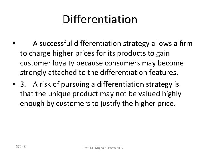 Differentiation • A successful differentiation strategy allows a firm to charge higher prices for