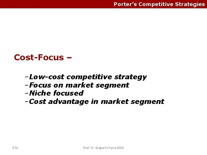 Porter's Competitive Strategies Cost-Focus – –Low-cost competitive strategy –Focus on market segment –Niche focused