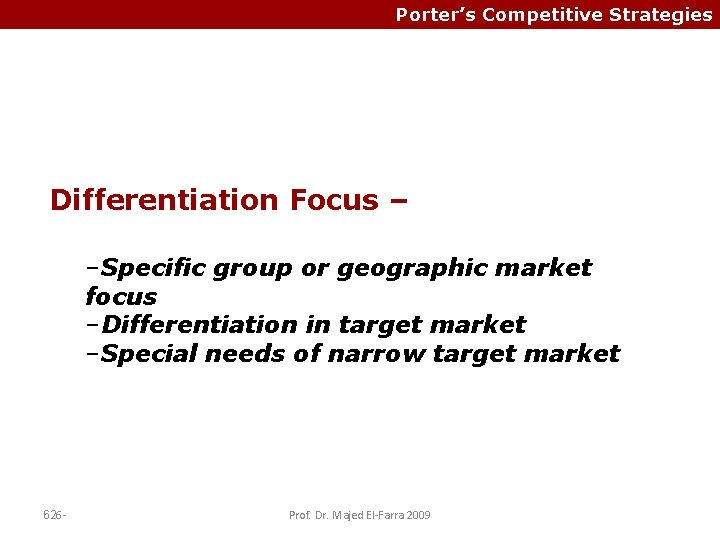 Porter's Competitive Strategies Differentiation Focus – –Specific group or geographic market focus –Differentiation in