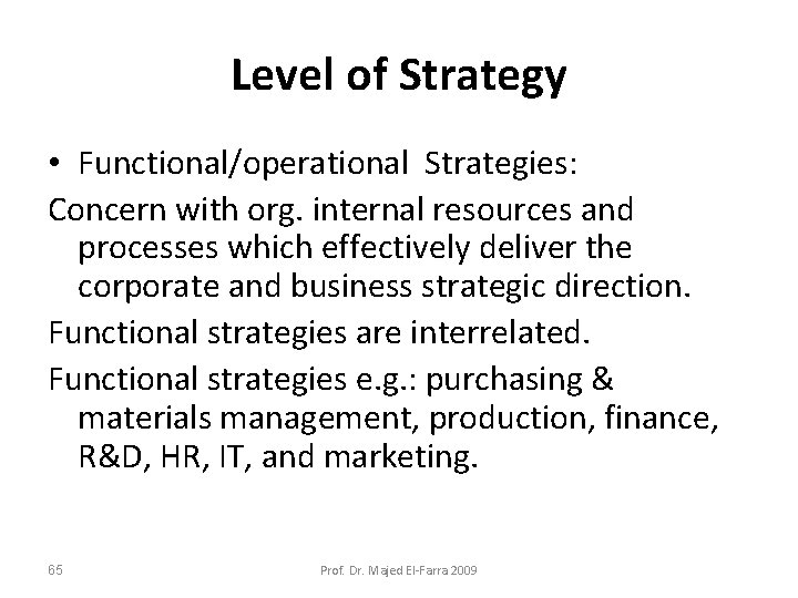 Level of Strategy • Functional/operational Strategies: Concern with org. internal resources and processes which
