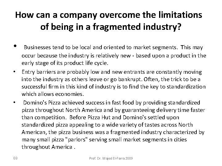 How can a company overcome the limitations of being in a fragmented industry? •