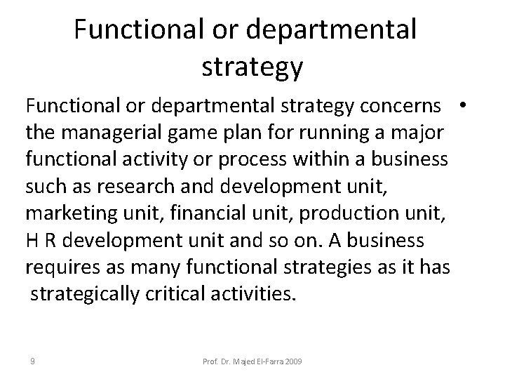 Functional or departmental strategy concerns • the managerial game plan for running a major