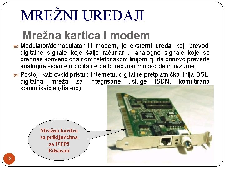MREŽNI UREĐAJI Mrežna kartica i modem Modulator/demodulator ili modem, je eksterni uređaj koji prevodi