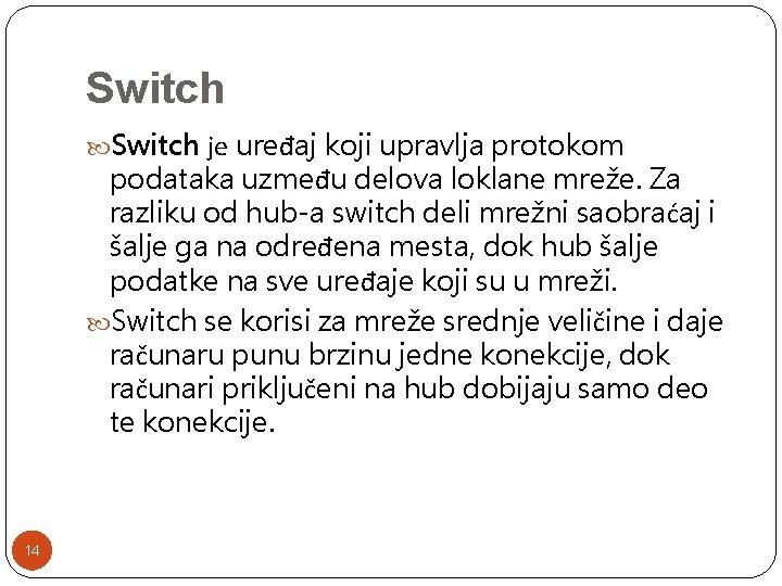 Switch је uređaj koji upravlja protokom podataka uzmeđu delova loklane mreže. Za razliku od