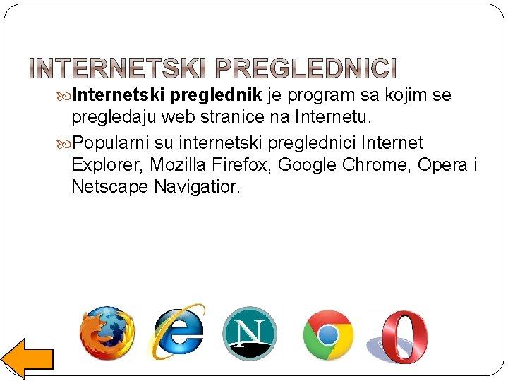 Internetski preglednik je program sa kojim se pregledaju web stranice na Internetu. Popularni