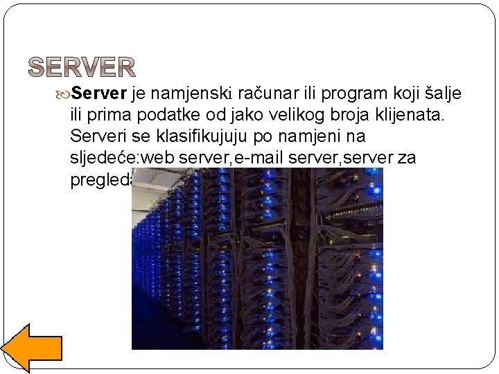 Server je namjenski računar ili program koji šalje ili prima podatke od jako