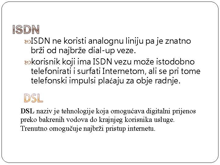 ISDN ne koristi analognu liniju pa je znatno brži od najbrže dial-up veze.