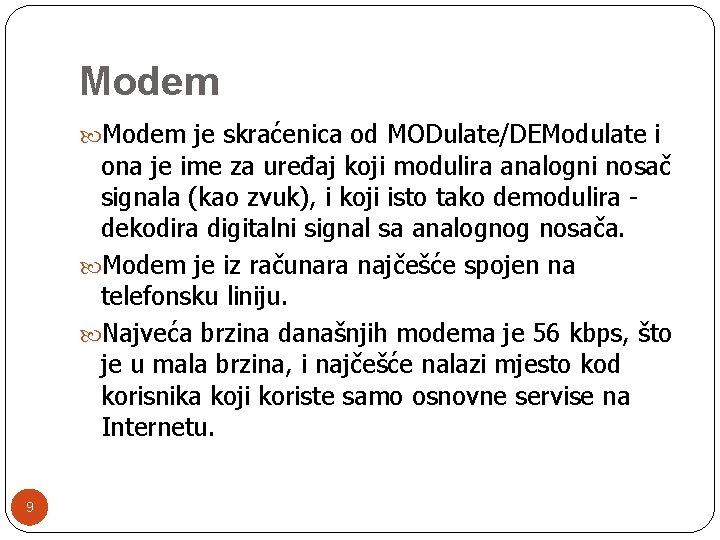 Modem je skraćenica od MODulate/DEModulate i ona je ime za uređaj koji modulira analogni
