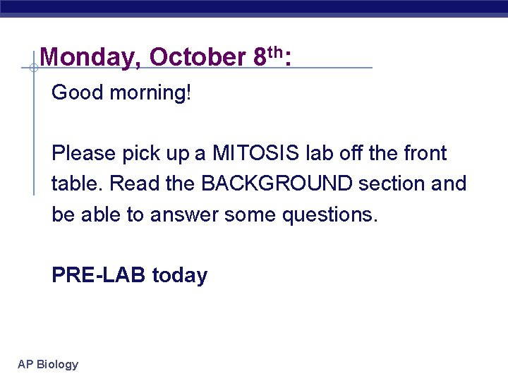 Monday, October 8 th: Good morning! Please pick up a MITOSIS lab off the