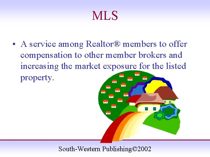 MLS • A service among Realtor® members to offer compensation to other member brokers